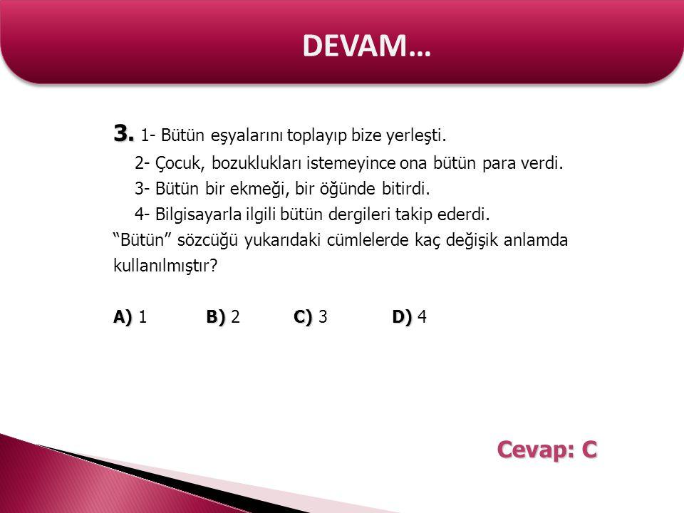 DEVAM… 3. 1- Bütün eşyalarını toplayıp bize yerleşti. Cevap: C