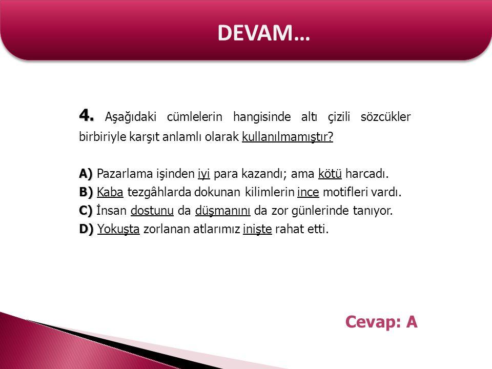 DEVAM… 4. Aşağıdaki cümlelerin hangisinde altı çizili sözcükler birbiriyle karşıt anlamlı olarak kullanılmamıştır