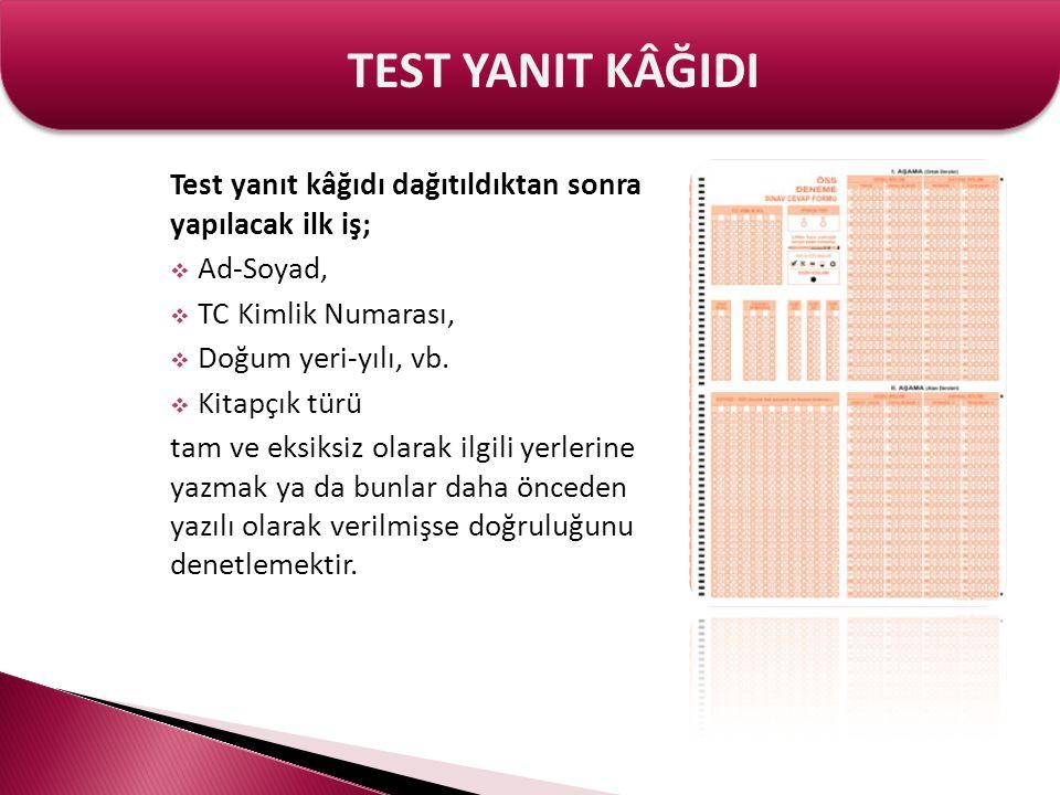 TEST YANIT KÂĞIDI Test yanıt kâğıdı dağıtıldıktan sonra yapılacak ilk iş; Ad-Soyad, TC Kimlik Numarası,