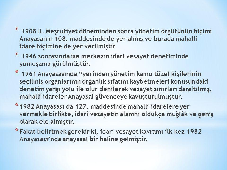 1908 II. Meşrutiyet döneminden sonra yönetim örgütünün biçimi Anayasanın 108. maddesinde de yer almış ve burada mahalli idare biçimine de yer verilmiştir