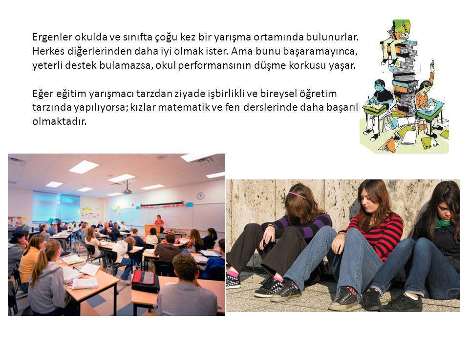 Ergenler okulda ve sınıfta çoğu kez bir yarışma ortamında bulunurlar.