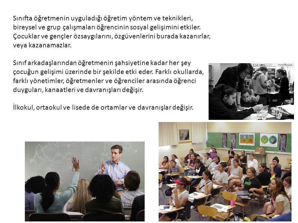 Sınıfta öğretmenin uyguladığı öğretim yöntem ve teknikleri, bireysel ve grup çalışmaları öğrencinin sosyal gelişimini etkiler. Çocuklar ve gençler özsaygılarını, özgüvenlerini burada kazanırlar, veya kazanamazlar.