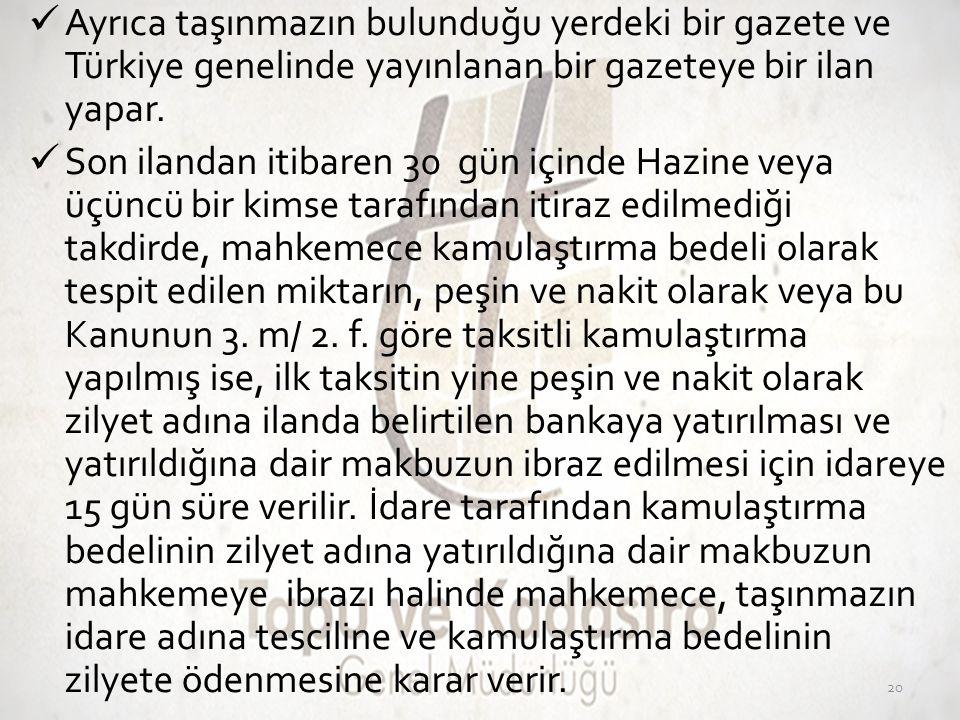 Ayrıca taşınmazın bulunduğu yerdeki bir gazete ve Türkiye genelinde yayınlanan bir gazeteye bir ilan yapar.