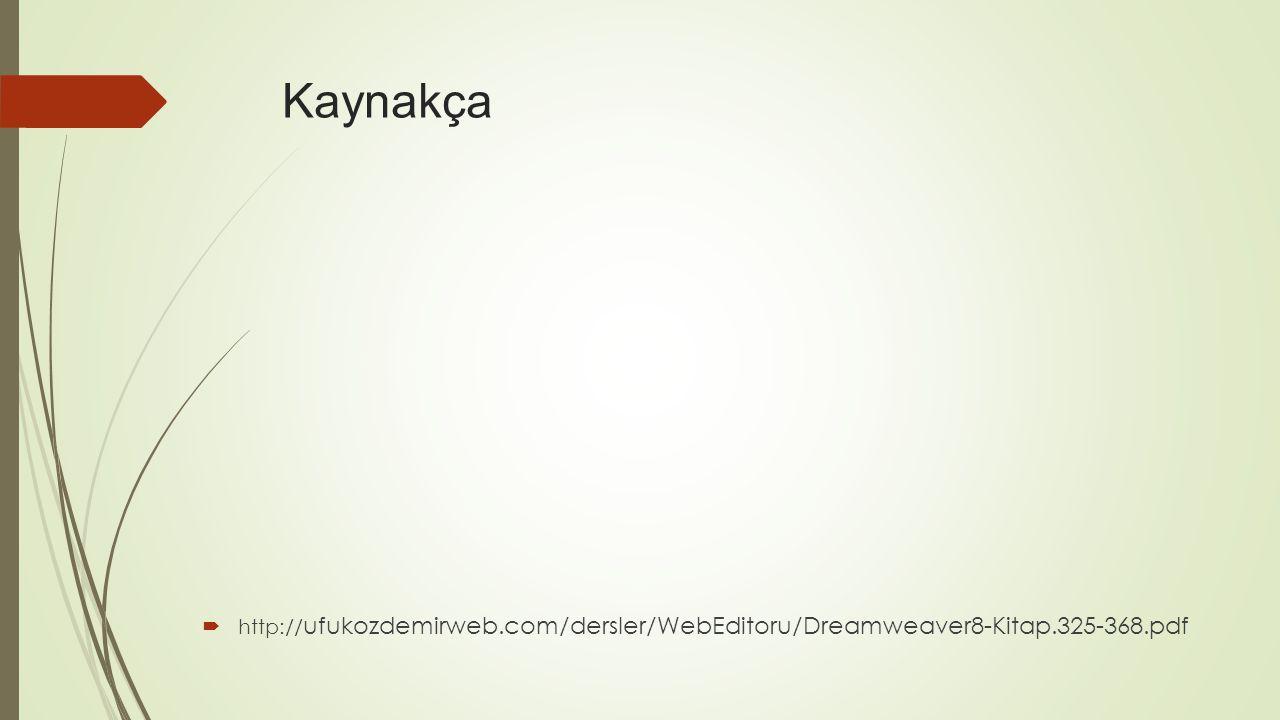 Kaynakça http://ufukozdemirweb.com/dersler/WebEditoru/Dreamweaver8-Kitap.325-368.pdf