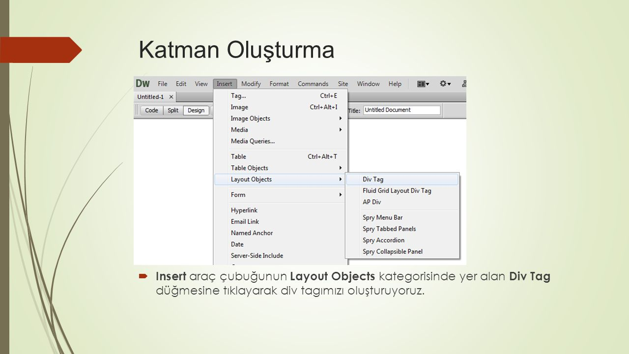 Katman Oluşturma Insert araç çubuğunun Layout Objects kategorisinde yer alan Div Tag düğmesine tıklayarak div tagımızı oluşturuyoruz.