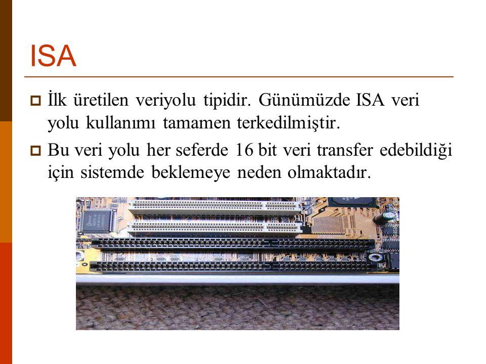 ISA İlk üretilen veriyolu tipidir. Günümüzde ISA veri yolu kullanımı tamamen terkedilmiştir.