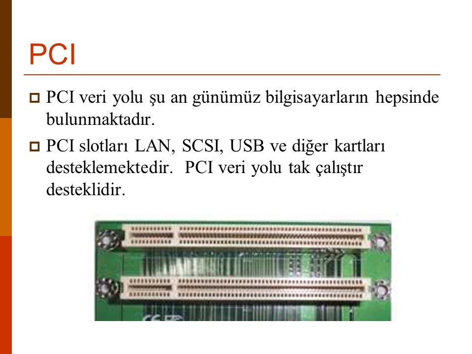 PCI PCI veri yolu şu an günümüz bilgisayarların hepsinde bulunmaktadır.