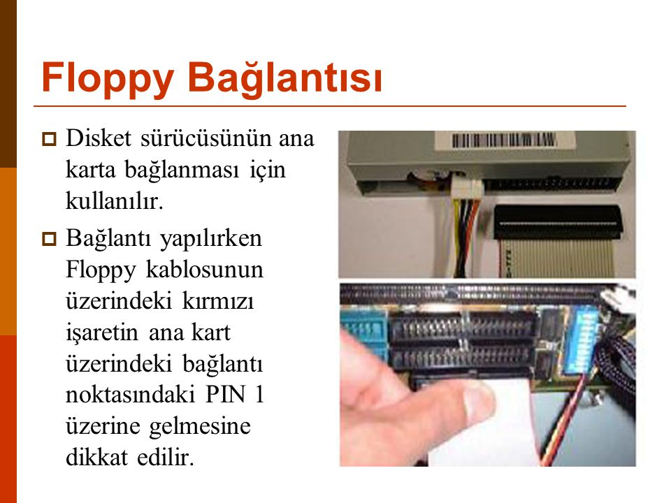 Floppy Bağlantısı Disket sürücüsünün ana karta bağlanması için kullanılır.