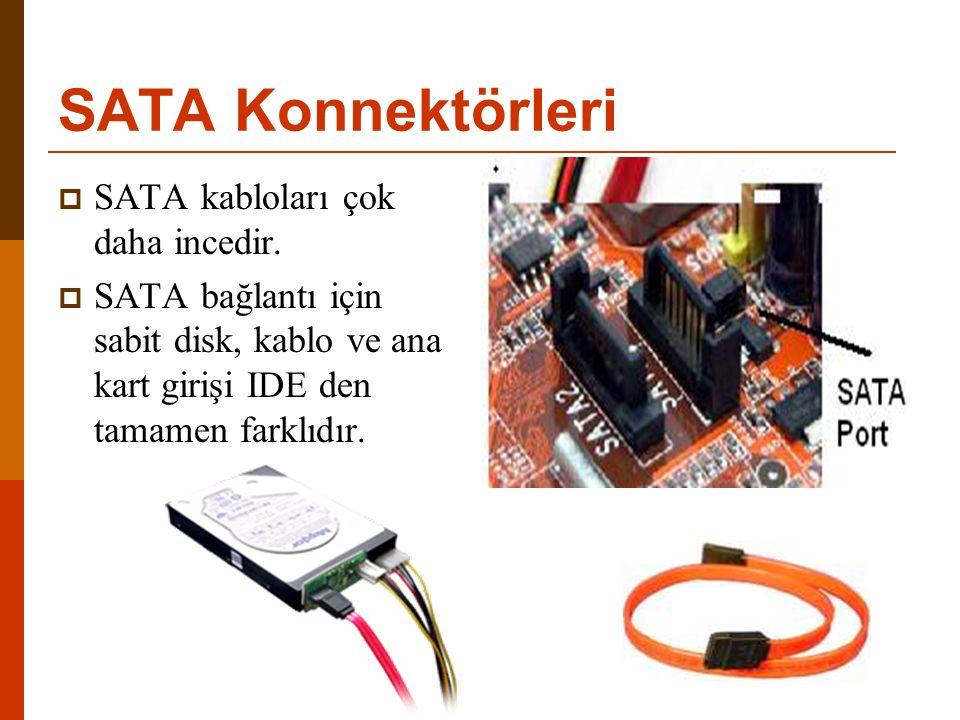 SATA Konnektörleri SATA kabloları çok daha incedir.