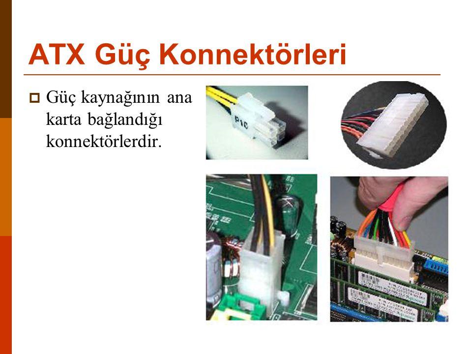 ATX Güç Konnektörleri Güç kaynağının ana karta bağlandığı konnektörlerdir.
