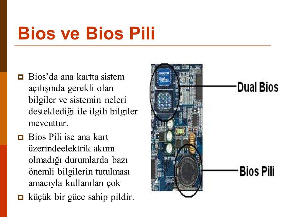 Bios ve Bios Pili Bios'da ana kartta sistem açılışında gerekli olan bilgiler ve sistemin neleri desteklediği ile ilgili bilgiler mevcuttur.