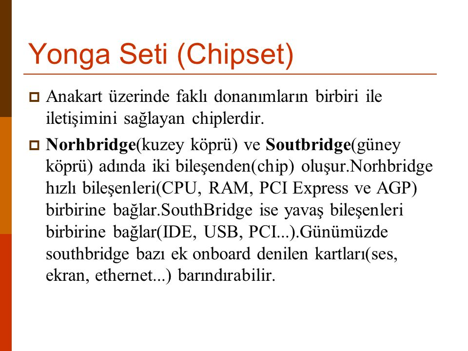 Yonga Seti (Chipset) Anakart üzerinde faklı donanımların birbiri ile iletişimini sağlayan chiplerdir.