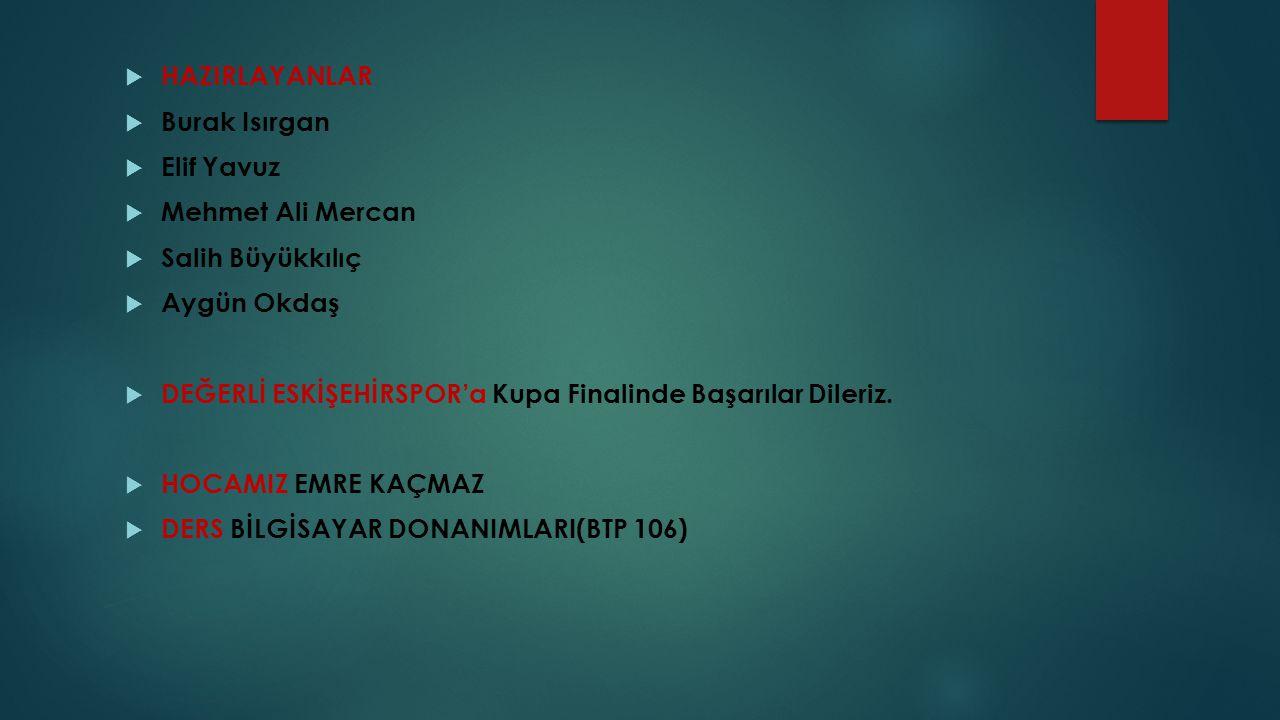 HAZIRLAYANLAR Burak Isırgan. Elif Yavuz. Mehmet Ali Mercan. Salih Büyükkılıç. Aygün Okdaş.