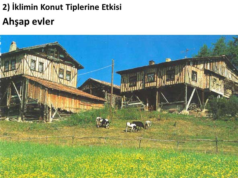 2) İklimin Konut Tiplerine Etkisi Ahşap evler