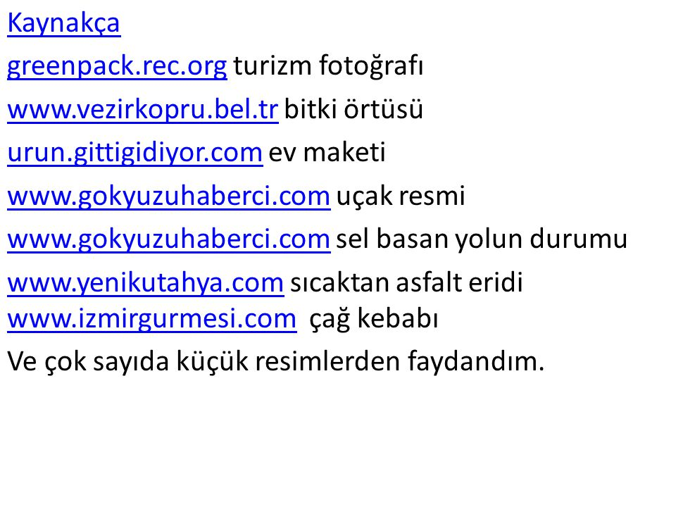 Kaynakça greenpack.rec.org turizm fotoğrafı. www.vezirkopru.bel.tr bitki örtüsü. urun.gittigidiyor.com ev maketi.