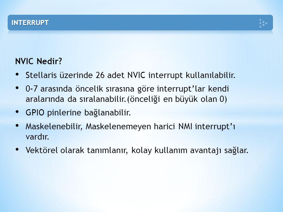 Stellaris üzerinde 26 adet NVIC interrupt kullanılabilir.