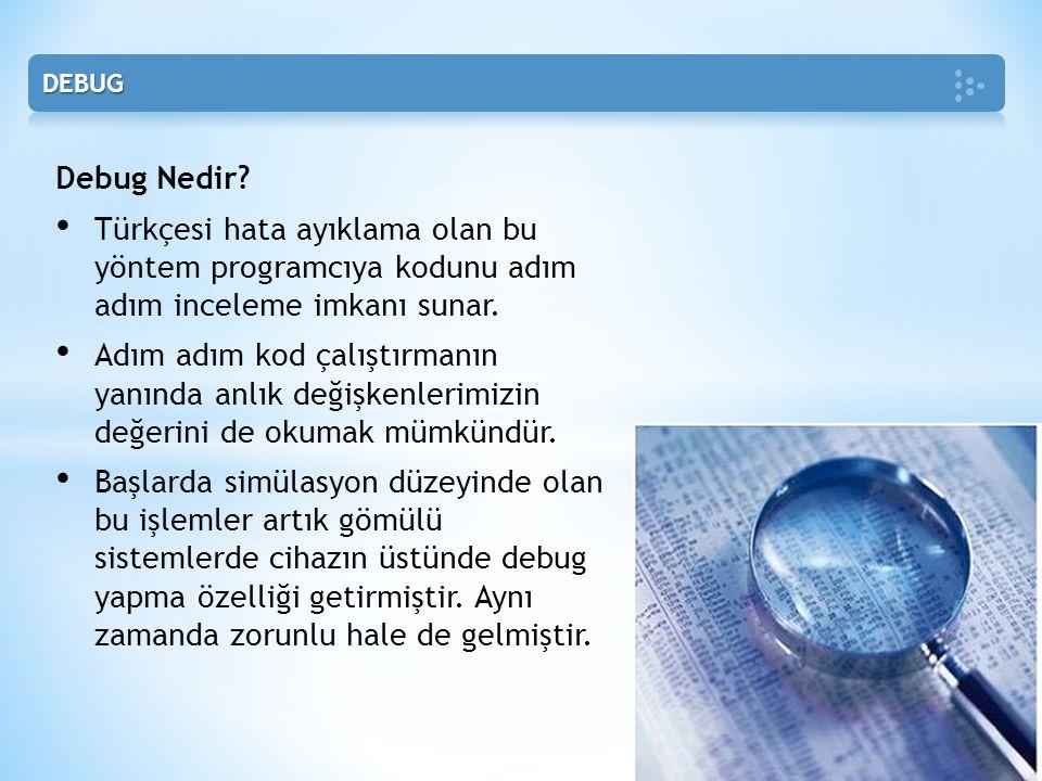 DEBUG Debug Nedir Türkçesi hata ayıklama olan bu yöntem programcıya kodunu adım adım inceleme imkanı sunar.