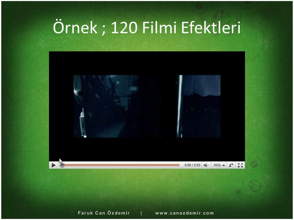 Örnek ; 120 Filmi Efektleri