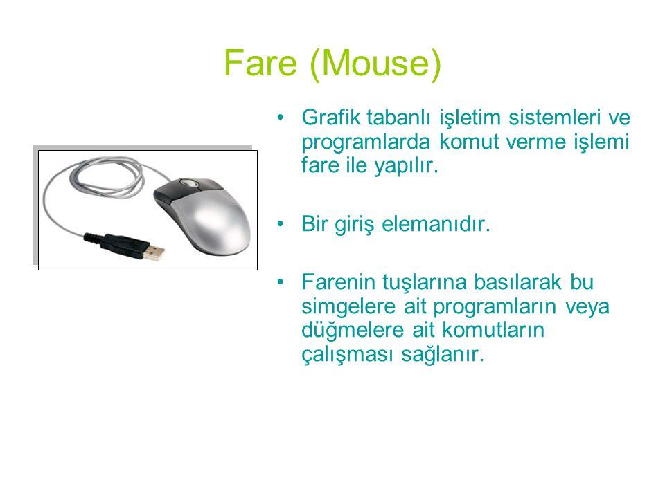 Fare (Mouse) Grafik tabanlı işletim sistemleri ve programlarda komut verme işlemi fare ile yapılır.