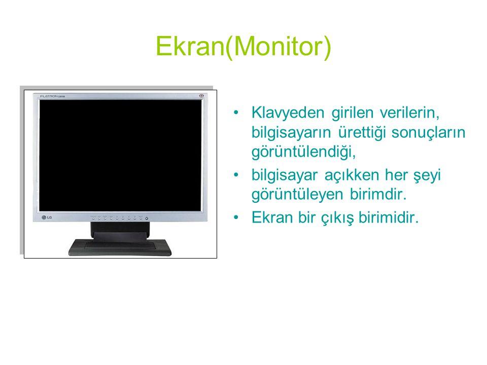 Ekran(Monitor) Klavyeden girilen verilerin, bilgisayarın ürettiği sonuçların görüntülendiği, bilgisayar açıkken her şeyi görüntüleyen birimdir.