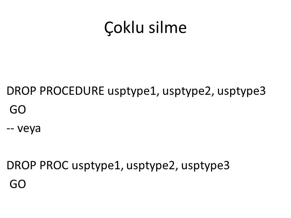 Çoklu silme DROP PROCEDURE usptype1, usptype2, usptype3 GO -- veya DROP PROC usptype1, usptype2, usptype3