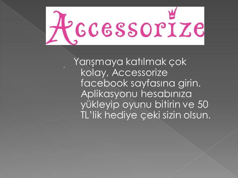 Yarışmaya katılmak çok kolay, Accessorize facebook sayfasına girin