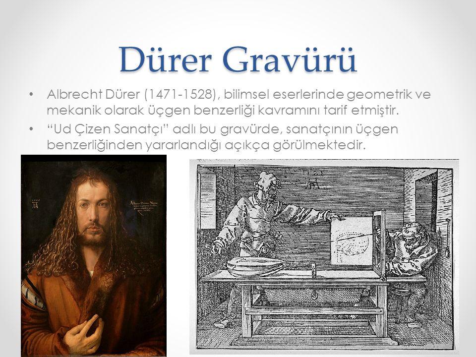 Dürer Gravürü Albrecht Dürer (1471-1528), bilimsel eserlerinde geometrik ve mekanik olarak üçgen benzerliği kavramını tarif etmiştir.