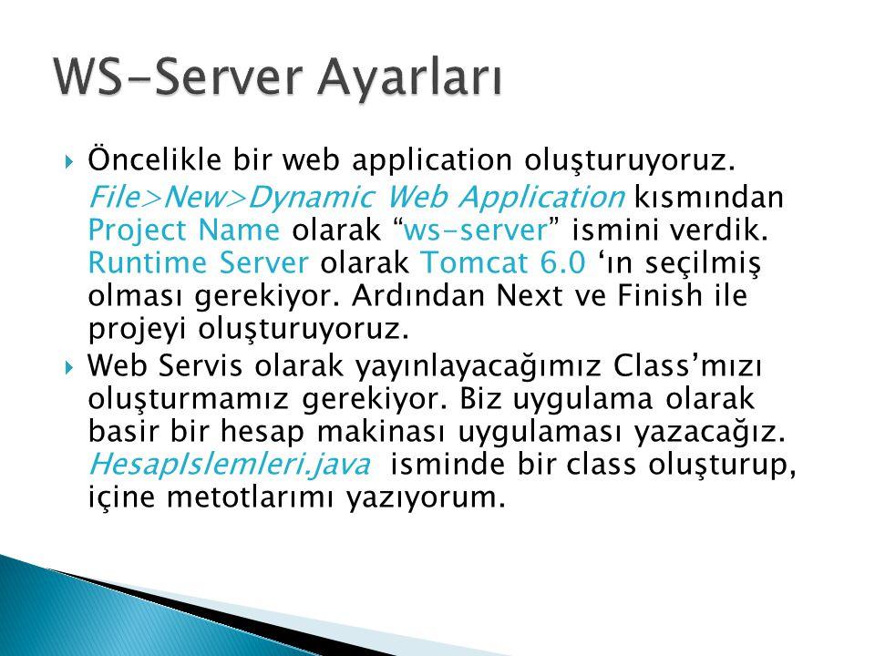 WS-Server Ayarları Öncelikle bir web application oluşturuyoruz.