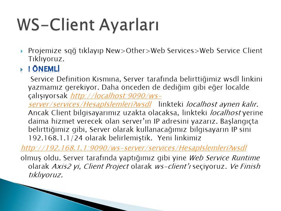 WS-Client Ayarları Projemize sqğ tıklayıp New>Other>Web Services>Web Service Client Tıklıyoruz. ! Önemlİ.