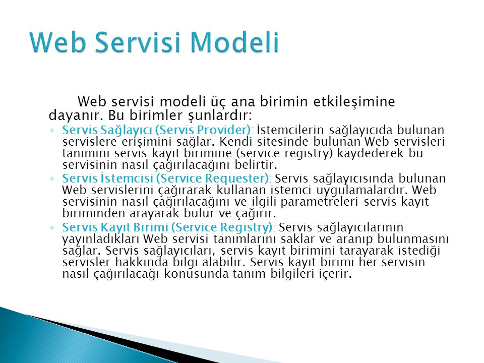 Web Servisi Modeli Web servisi modeli üç ana birimin etkileşimine dayanır. Bu birimler şunlardır: