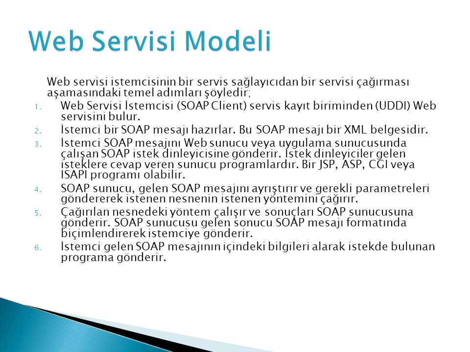 Web Servisi Modeli Web servisi istemcisinin bir servis sağlayıcıdan bir servisi çağırması aşamasındaki temel adımları şöyledir;
