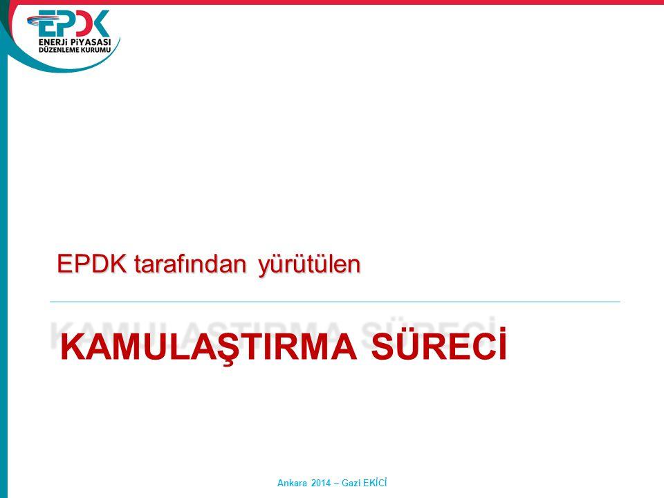 KAMULAŞTIRMA SÜRECİ EPDK tarafından yürütülen Ankara 2014 – Gazi EKİCİ