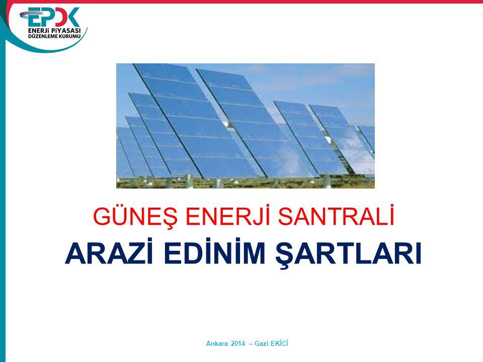 ARAZİ EDİNİM ŞARTLARI GÜNEŞ ENERJİ SANTRALİ Ankara 2014 – Gazi EKİCİ
