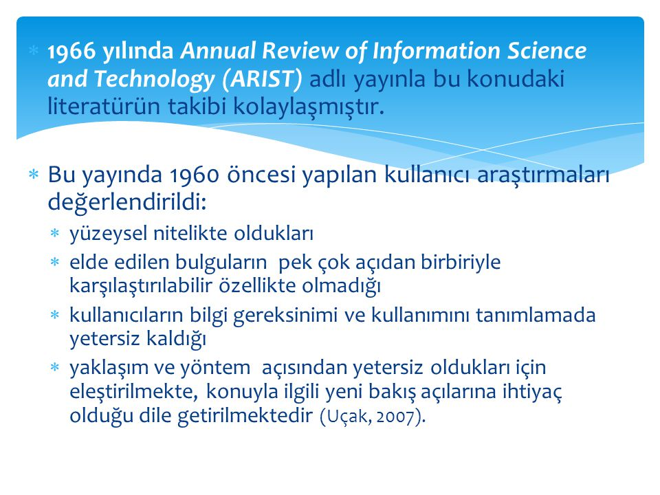1966 yılında Annual Review of Information Science and Technology (ARIST) adlı yayınla bu konudaki literatürün takibi kolaylaşmıştır.