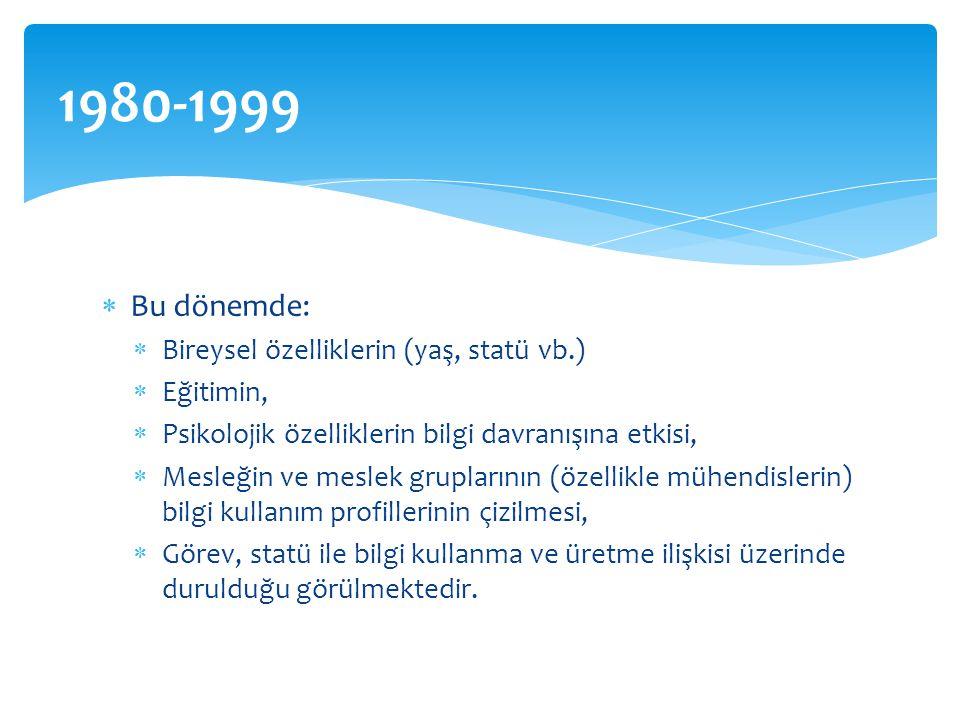 1980-1999 Bu dönemde: Bireysel özelliklerin (yaş, statü vb.) Eğitimin,