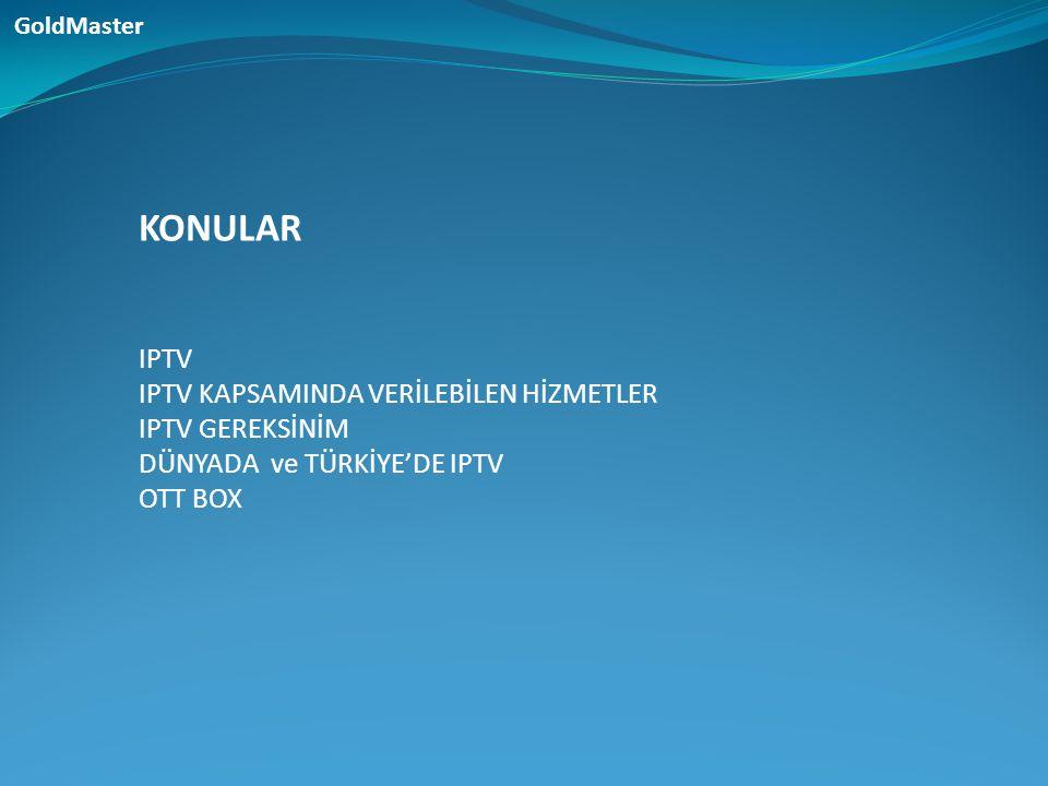 KONULAR IPTV IPTV KAPSAMINDA VERİLEBİLEN HİZMETLER IPTV GEREKSİNİM