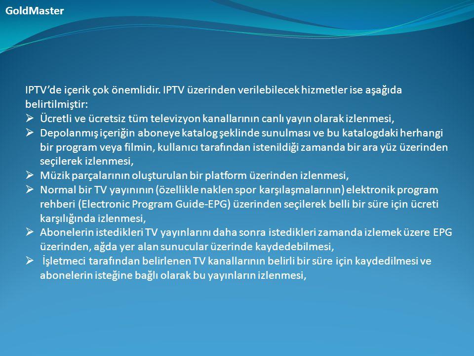 GoldMaster IPTV'de içerik çok önemlidir. IPTV üzerinden verilebilecek hizmetler ise aşağıda belirtilmiştir: