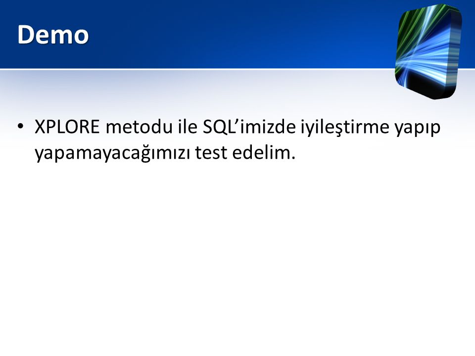 Demo XPLORE metodu ile SQL'imizde iyileştirme yapıp yapamayacağımızı test edelim.