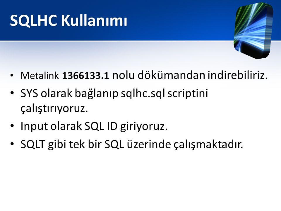 SQLHC Kullanımı Metalink 1366133.1 nolu dökümandan indirebiliriz. SYS olarak bağlanıp sqlhc.sql scriptini çalıştırıyoruz.
