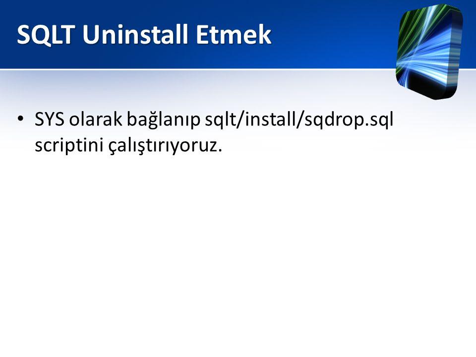 SQLT Uninstall Etmek SYS olarak bağlanıp sqlt/install/sqdrop.sql scriptini çalıştırıyoruz.