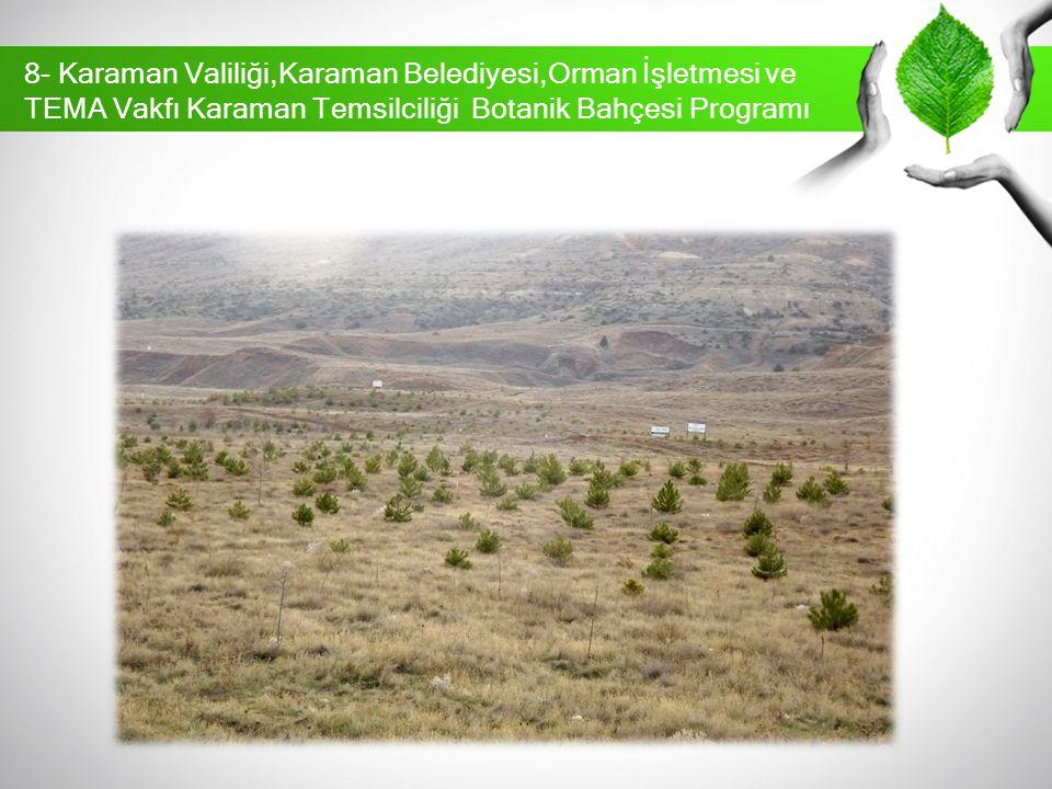 8- Karaman Valiliği,Karaman Belediyesi,Orman İşletmesi ve TEMA Vakfı Karaman Temsilciliği Botanik Bahçesi Programı