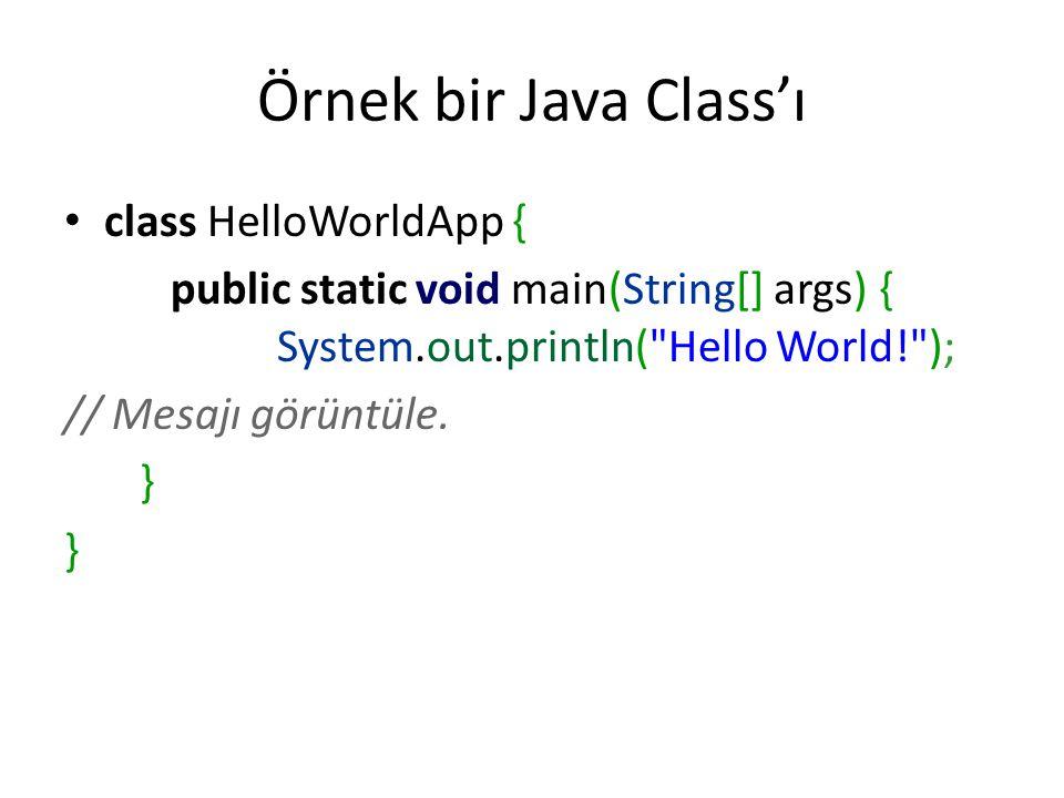 Örnek bir Java Class'ı class HelloWorldApp {