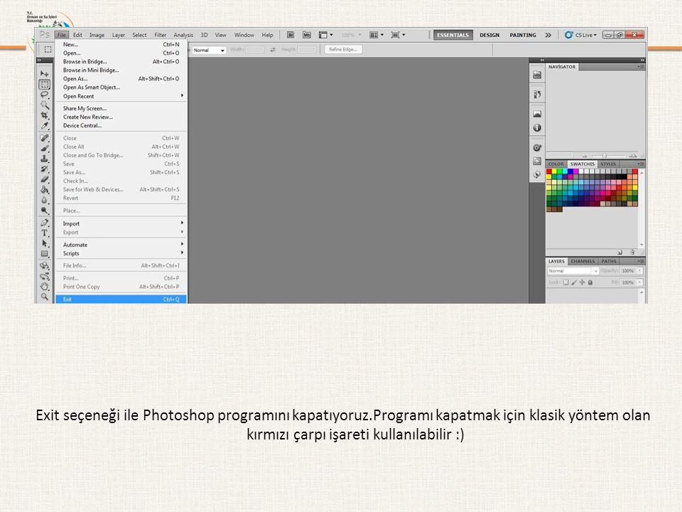Exit seçeneği ile Photoshop programını kapatıyoruz