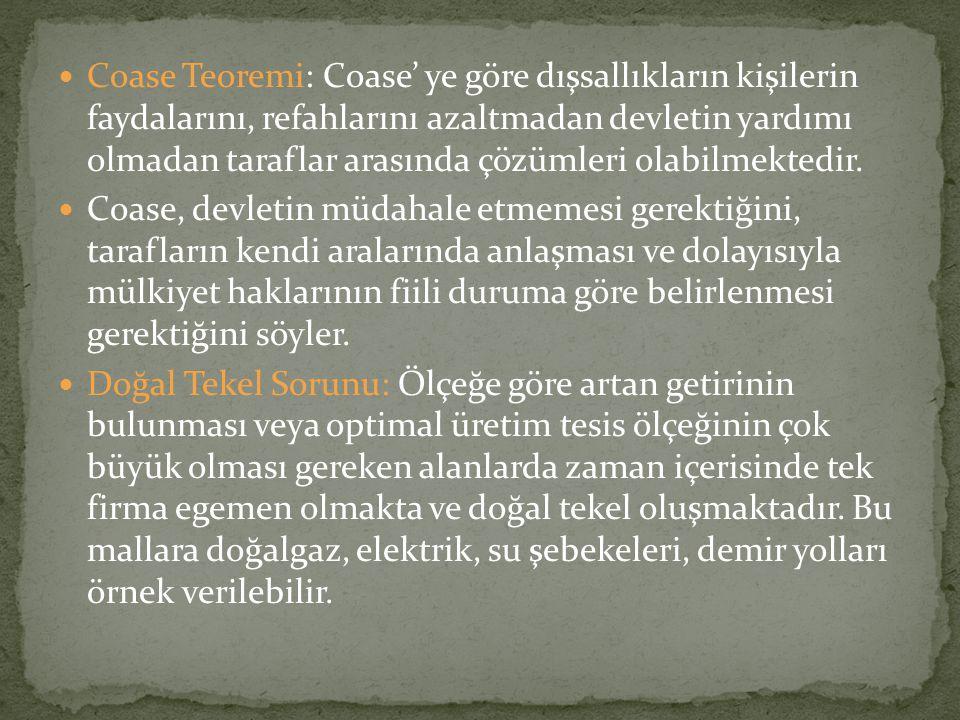 Coase Teoremi: Coase' ye göre dışsallıkların kişilerin faydalarını, refahlarını azaltmadan devletin yardımı olmadan taraflar arasında çözümleri olabilmektedir.