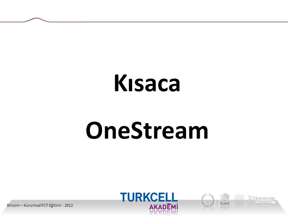 Kısaca OneStream Bircom – Kurumsal FCT Eğitimi - 2012