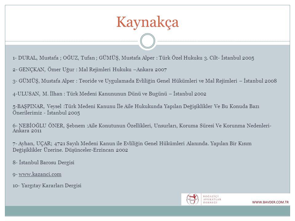 Kaynakça 1- DURAL, Mustafa ; OĞUZ, Tufan ; GÜMÜŞ, Mustafa Alper : Türk Özel Hukuku 3. Cilt- İstanbul 2005