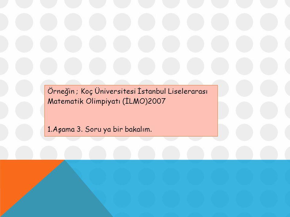Örneğin ; Koç Üniversitesi İstanbul Liselerarası Matematik Olimpiyatı (İLMO)2007