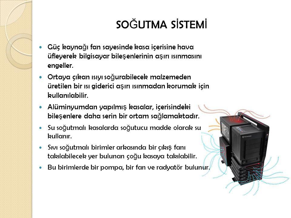 SOĞUTMA SİSTEMİ Güç kaynağı fan sayesinde kasa içerisine hava üfleyerek bilgisayar bileşenlerinin aşırı ısınmasını engeller.