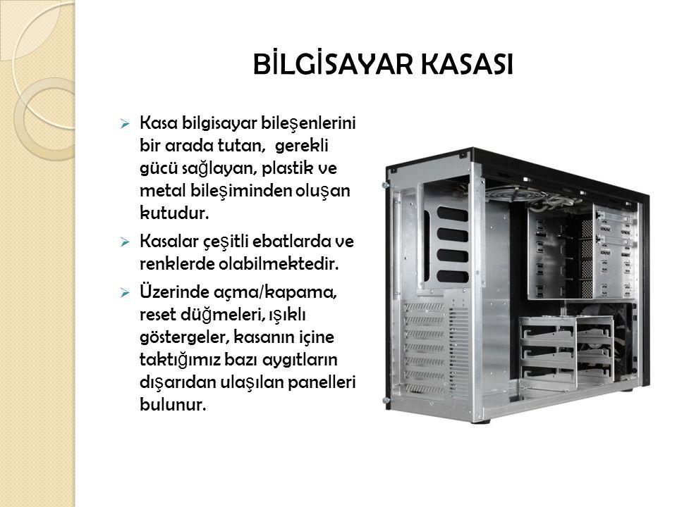 BİLGİSAYAR KASASI Kasa bilgisayar bileşenlerini bir arada tutan, gerekli gücü sağlayan, plastik ve metal bileşiminden oluşan kutudur.