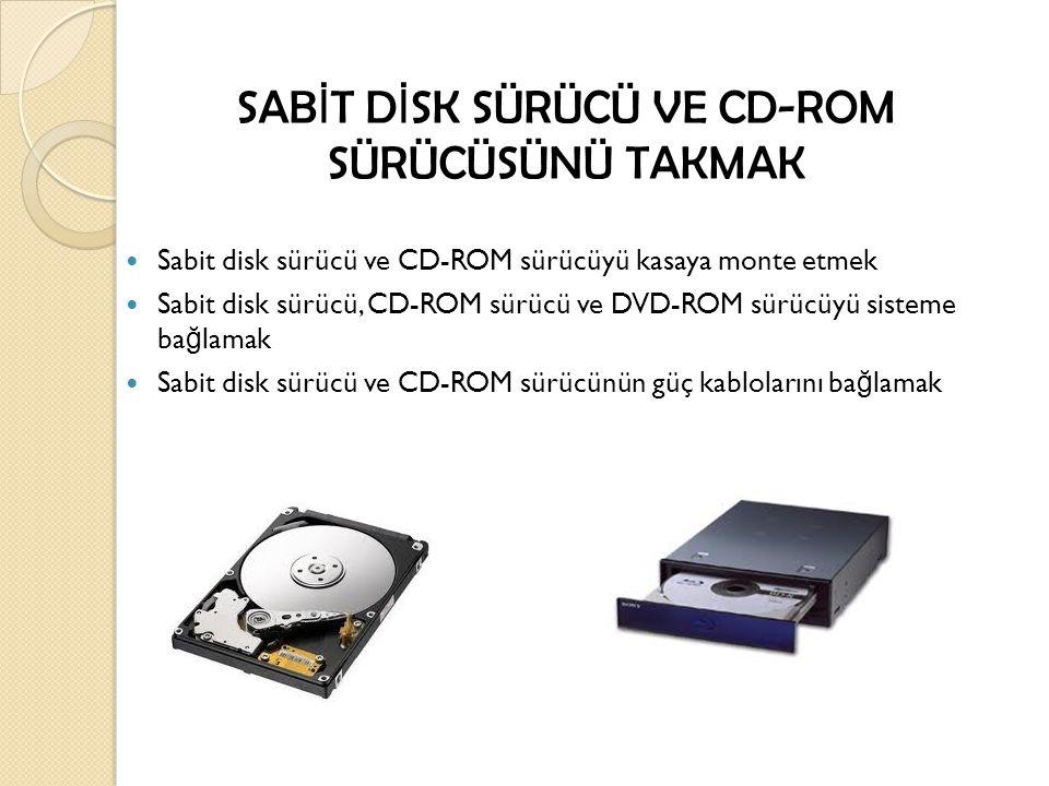 SABİT DİSK SÜRÜCÜ VE CD-ROM SÜRÜCÜSÜNÜ TAKMAK